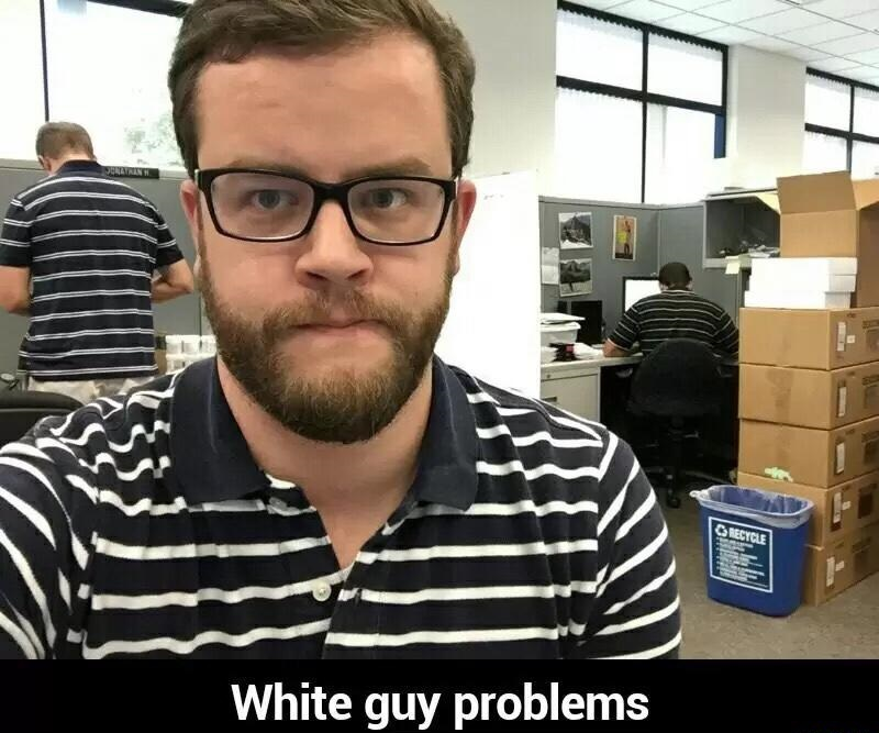 white guy problems.jpg